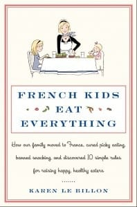 10 Reasons Why French Kids Eat Everything…Anywhere! Questions for Karen Le Billon of