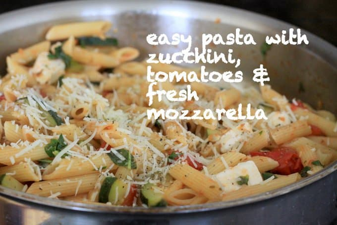 easy pasta with zucchini, tomatoes and fresh mozzarella