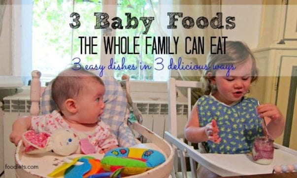 3 Dishes Your Baby, Toddler and the Rest of the Family Can All Eat