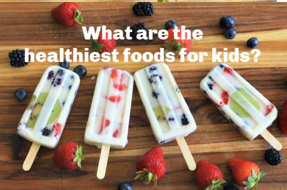What are the Healthiest Foods for Kids?